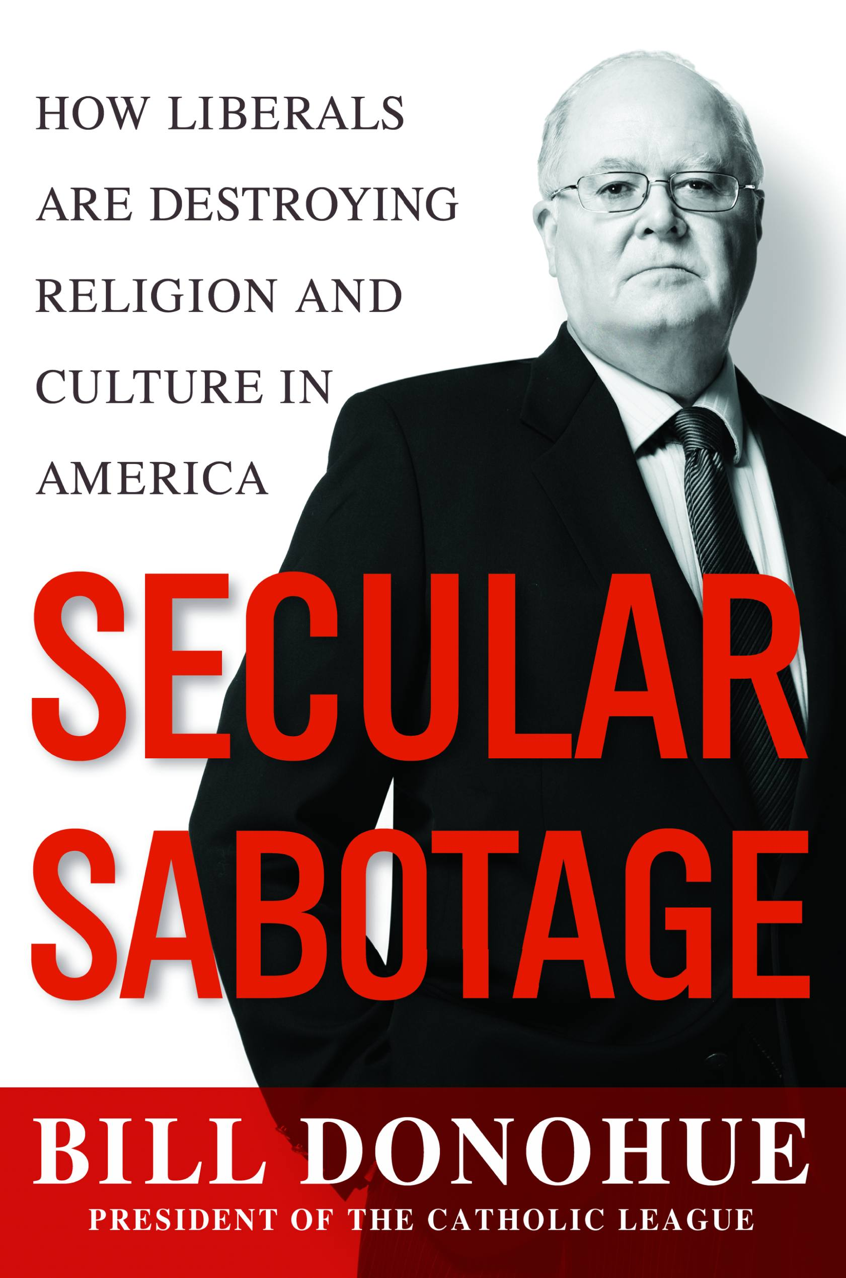 Secular Sabotage: How Liberals Are Destroying Religion and Culture in America (Hardcover)
